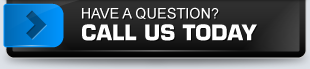 HAVE A QUESTION? CALL US TODAY