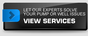 LET OUR EXPERTS SOLVE YOUR PUMP OR WELL ISSUES - VIEW SERVICES